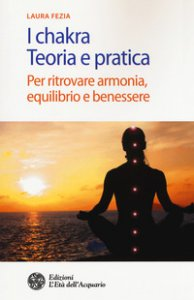 Copertina di 'I chakra. Teoria e pratica. Per ritrovare armonia, equilibrio e benessere'