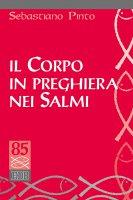 Il corpo in preghiera nei Salmi - Sebastiano Pinto