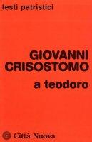 A Teodoro - Giovanni Crisostomo (san)
