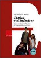 Index per l'inclusione. Promuovere l'apprendimento e la partecipazione nella scuola - Booth Tony, Ainscow Mel