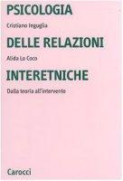 Psicologia delle relazioni interetniche. Dalla teoria all'intervento - Inguglia Cristiano,  Lo Coco Alida