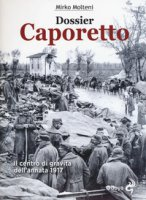Dossier Caporetto. Il centro di gravità dell'annata 1917 - Molteni Mirko