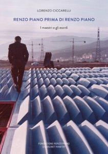 Copertina di 'Renzo Piano prima di Renzo Piano. I maestri e gli esordi. Ediz. a colori'