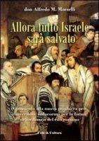 Allora tutto Israele sarà salvato - Morselli Alfredo