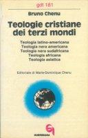 Teologie cristiane dei terzi mondi. Teologia latino-americana, nera americana, nerasudafricana, africana, asiatica (gdt 181) - Chenu Bruno
