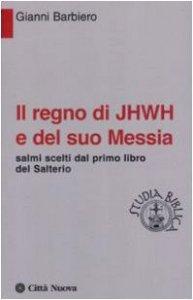 Copertina di 'Il regno di Jhwh e del suo messia. Salmi scelti dal primo libro del salterio'