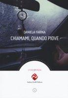 Chiamami, quando piove - Farina Daniela