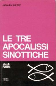 Copertina di 'Le tre apocalissi sinottiche (Mc. 13, Mt. 24-25, Lc. 21)'