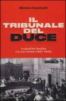 Il tribunale del Duce. La giustizia fascista e le sue vittime (1927-1943) - Franzinelli Mimmo