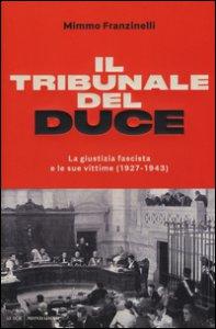 Copertina di 'Il tribunale del Duce. La giustizia fascista e le sue vittime (1927-1943)'