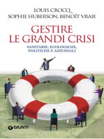 Gestire le grandi crisi - Louis Crocq, Sophie Huberson, Benoît Vraie