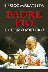 Copertina di 'Padre Pio. L'ultimo mistero'