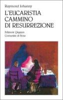 L'eucaristia, cammino di resurrezione - Raymond Johanny