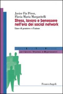 Copertina di 'Stress, lavoro e benessere nell'era dei social network. Linee di pensiero e d'azione'