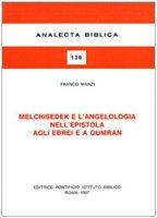 Melchisedek e l'angelologia nell'Epistola agli ebrei e a Qumran - Manzi Franco