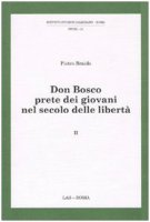 Don Bosco prete dei giovani nel secolo delle libertà - Braido Pietro