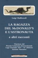 La ragazza del McDonald's e l'astronauta e altri racconti - Maffezzoli Luigi