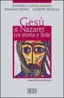 Gesù di Nazaret tra storia e fede - Cantalamessa Raniero, Penna Romano, Segalla Giuseppe