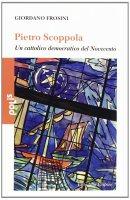 Il messaggio di Pietro Scoppola - Frosini Giordano