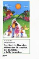 Genitori in divenire: affiancare la crescita dei bambini e delle bambine - Nicolini Paola, Biondi Alessandro