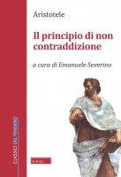 Principio di non contraddizione. (Il) - Aristotele