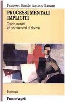 Processi mentali impliciti. Teorie, metodi ed orientamenti di ricerca - Dentale Francesco,  Gennaro Accursio