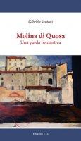 Molina di Quosa. Una guida romantica - Santoni Gabriele