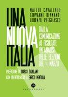 Una nuova Italia. Dalla comunicazione ai risultati, un'analisi delle elezioni del 4 marzo - Cavallaro Matteo, Diamanti Giovanni, Pregliasco Lorenzo