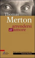 Thomas Merton - Arrendersi all'amore
