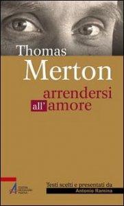 Copertina di 'Thomas Merton - Arrendersi all'amore'
