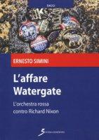 L' affare Watergate. L'orchestra rossa contro Richard Nixon - Simini Ernesto