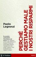 Perché gestiamo male i nostri risparmi - Paolo Legrenzi