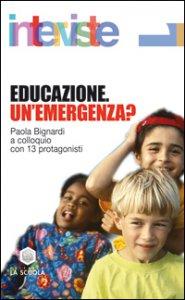 Copertina di 'Educazione. Un'emergenza? Paola Bignardi a colloquio con 13 protagonisti'