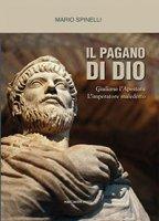Il pagano di Dio - Mario Spinelli