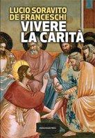 Vivere la carità - Lucio Soravito De Franceschi