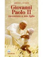 Giovanni Paolo II. Raccontato a mio figlio - Cecchetti Francesco