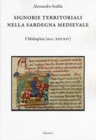 Signorie territoriali nella Sardegna medievale. I Malaspina (secc. XIII-XIV) - Soddu Alessandro