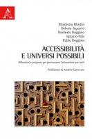 Accessibilità e universi possibili. Riflessioni e proposte per promuovere l'educazione per tutti - Ghedin Elisabetta, Aquario Debora, Boggino Norberto