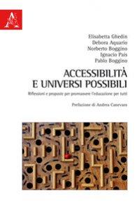 Copertina di 'Accessibilità e universi possibili. Riflessioni e proposte per promuovere l'educazione per tutti'