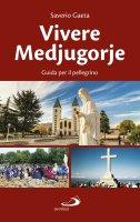 Vivere Medjugorje. Guida per il pellegrino - Saverio Gaeta