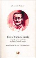 Il mio buon Moscati - Piazzesi Alessandro