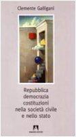 Repubblica, democrazia, costituzioni civili nella società civile e nello Stato - Galligani Clemente
