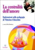 La centralità dell'amore - Mari Giuseppe, Todeschini Piergiorgio, Orizio Battista