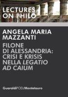 Filone di Alessandria: crisi e krisis nella «Legatio ad Caium» - Mazzanti Angela Maria