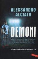 Demoni. Quando la partita è fuori dal campo: storie di protagonisti del calcio alle prese con le sfide della vita - Alciato Alessandro