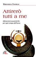 Attirerò tutti a me - Mariangela Tassielli