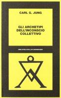 Gli archetipi dell'inconscio collettivo - Jung Carl G.