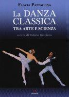 La danza classica tra arte e scienza. Con espansione online - Pappacena Flavia