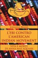 L' FBI contro l'American indian movement. Vita e morte di Anna Mae Aquash - Brand Johanna