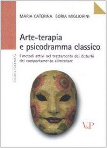 Copertina di 'Arte-terapia e psicodramma classico. I metodi attivi nel trattamento dei disturbi del comportamento alimentare'